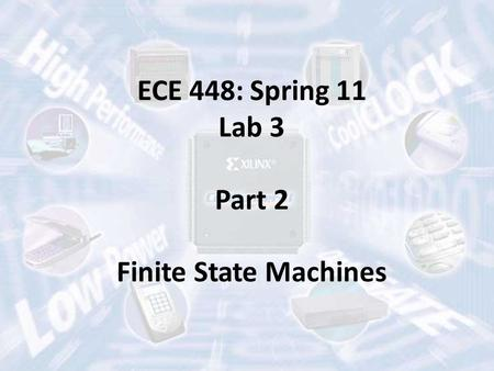 ECE 448: Spring 11 Lab 3 Part 2 Finite State Machines.