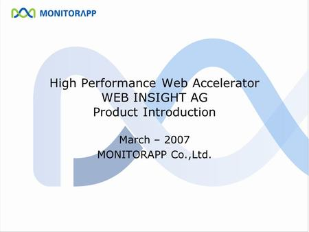 High Performance Web Accelerator WEB INSIGHT AG Product Introduction March – 2007 MONITORAPP Co.,Ltd.