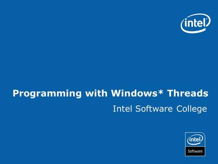 Programming with Windows* Threads Intel Software College.