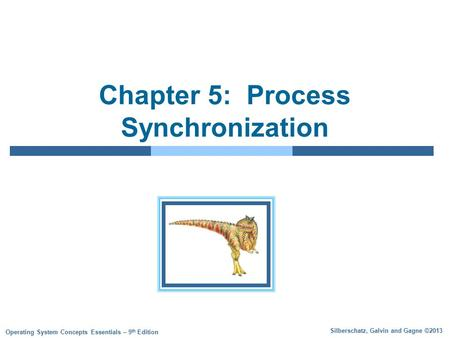 Silberschatz, Galvin and Gagne ©2013 Operating System Concepts Essentials – 9 th Edition Chapter 5: Process Synchronization.
