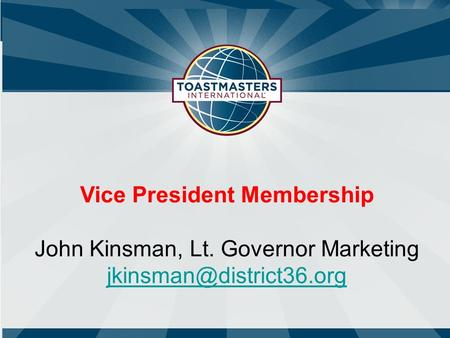 Vice President Membership John Kinsman, Lt. Governor Marketing