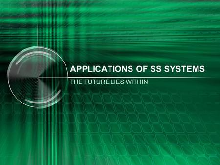 APPLICATIONS OF SS SYSTEMS THE FUTURE LIES WITHIN.