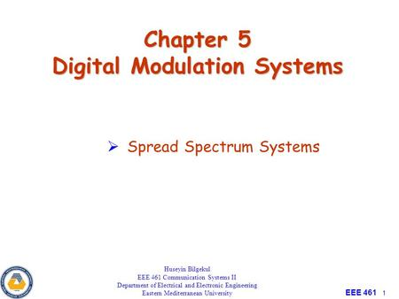 EEE 461 1 Chapter 5 Digital Modulation Systems Huseyin Bilgekul EEE 461 Communication Systems II Department of Electrical and Electronic Engineering Eastern.