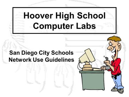 Hoover High School Computer Labs San Diego City Schools Network Use Guidelines.