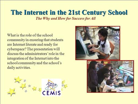 What is the role of the school community in ensuring that students are Internet literate and ready for cyberspace? The presentation will discuss the administrators'