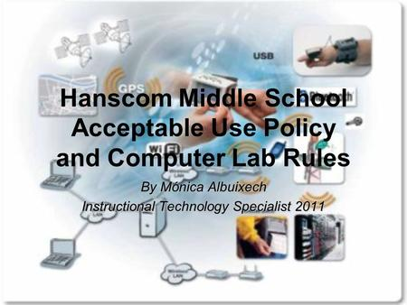 Hanscom Middle School Acceptable Use Policy and Computer Lab Rules By Mónica Albuixech Instructional Technology Specialist 2011.