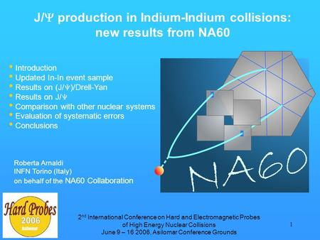1 Roberta Arnaldi INFN Torino (Italy) on behalf of the NA60 Collaboration J/  production in Indium-Indium collisions: new results from NA60 Introduction.