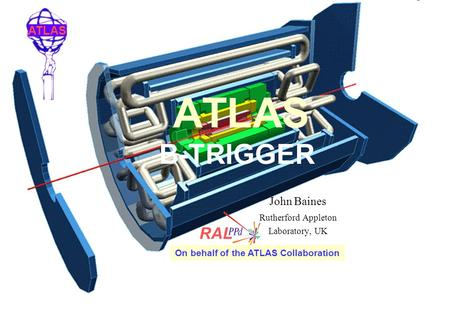 ATLAS Beauty 2002 June 17 - 21 Santiago de Compostela ATLAS B-TRIGGER John Baines Rutherford Appleton Laboratory, UK RAL On behalf of the ATLAS Collaboration.