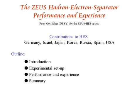 The ZEUS Hadron-Electron-Separator Performance and Experience Peter Göttlicher (DESY) for the ZEUS-HES-group Contributions to HES Germany, Israel, Japan,