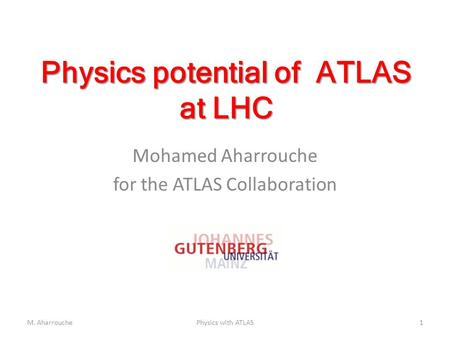 Physics potential of ATLAS at LHC Mohamed Aharrouche for the ATLAS Collaboration 1M. AharrouchePhysics with ATLAS.