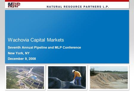 Wachovia Capital Markets Seventh Annual Pipeline and MLP Conference New York, NY December 9, 2008.