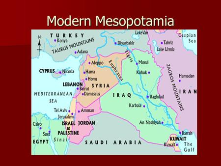 Modern Mesopotamia. Mesopotamia The oldest of all civilizations The oldest of all civilizations Land between the two rivers (The Tigris and Euphrates.