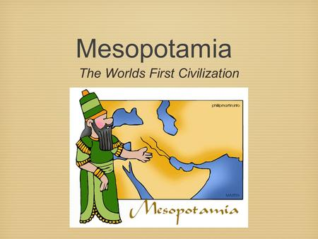 Mesopotamia The Worlds First Civilization. What is a civilization? Civilizations (SIHvuhluhZAY shuhns) are complex societies. They have cities, organized.