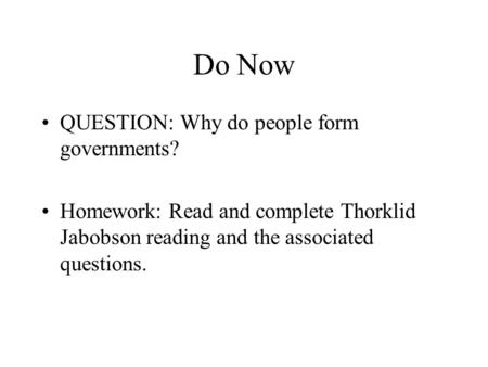 Do Now QUESTION: Why do people form governments? Homework: Read and complete Thorklid Jabobson reading and the associated questions.