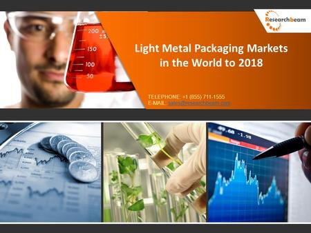 Light Metal Packaging Markets in the World to 2018 TELEPHONE: +1 (855) 711-1555