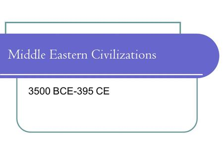 Middle Eastern Civilizations 3500 BCE-395 CE. Mesopotamia One of the world's great civilizations developed along mighty river systems in Mesopotamia.