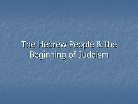 The Hebrew People & the Beginning of Judaism. Abraham is thought of as the father of the Jewish (Hebrew) people. Abraham is thought of as the father of.