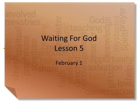 Waiting For God Lesson 5 February 1. Be honest, now … What is one unique talent or ability you have (whether useful or pointless)? How did you find out.