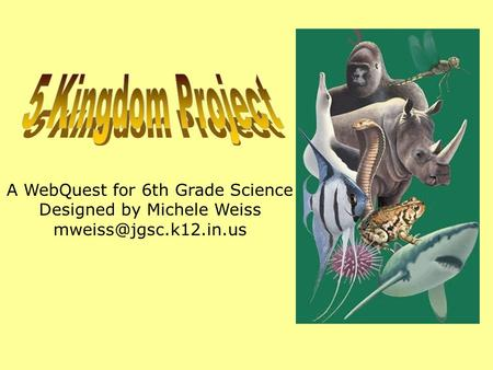 A WebQuest for 6th Grade Science Designed by Michele Weiss