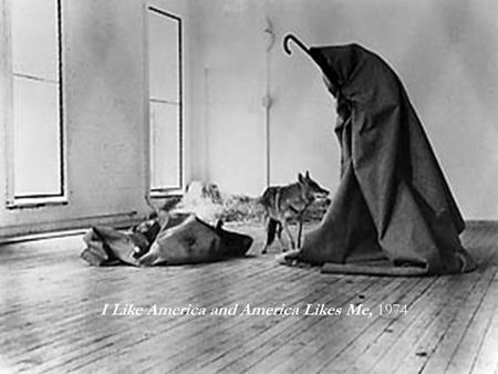 I Like America and America Likes Me, 1974. This was Beuys' most famous work of art. It took place in May, 1974, when he spent 3 days in the same room.