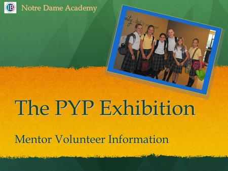 The PYP Exhibition Mentor Volunteer Information Notre Dame Academy.