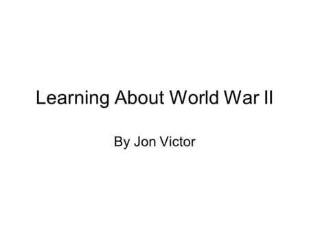 Learning About World War II By Jon Victor. Michigan GLECs Grades 9-12 -World History and Geography -Era 7: Global Crisis and Achievement, 1900-1945. -WHG.7.1.1.-Increasing.