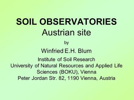 SOIL OBSERVATORIES Austrian site by Winfried E.H. Blum Institute of Soil Research University of Natural Resources and Applied Life Sciences (BOKU), Vienna.