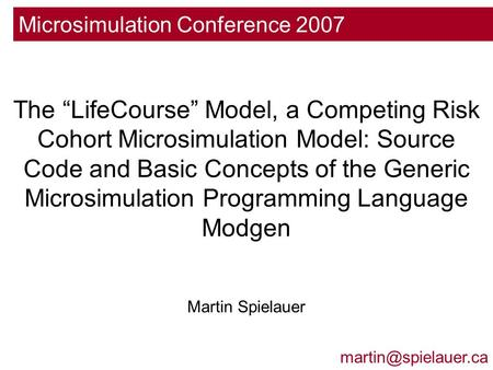 "Microsimulation Conference 2007 The ""LifeCourse"" Model, a Competing Risk Cohort Microsimulation Model: Source Code and Basic Concepts."