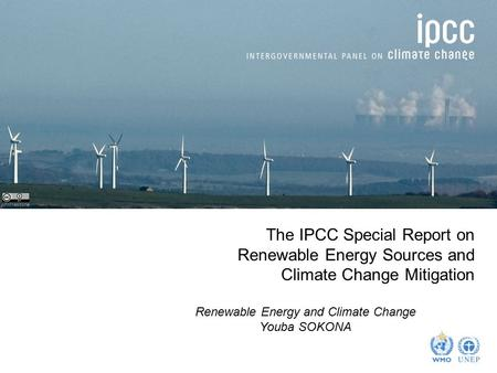 Johnthescone The IPCC Special Report on Renewable Energy Sources and Climate Change Mitigation Renewable Energy and Climate Change Youba SOKONA.