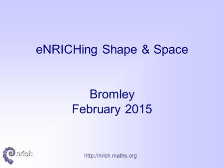 eNRICHing Shape & Space Bromley February 2015.