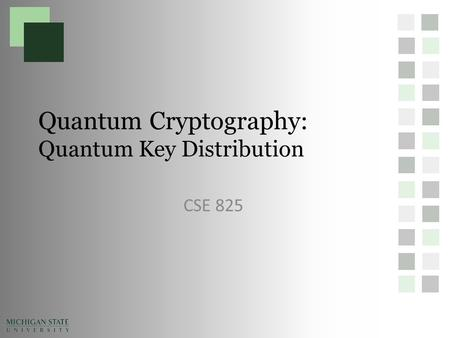 Quantum Cryptography: Quantum Key Distribution CSE 825.