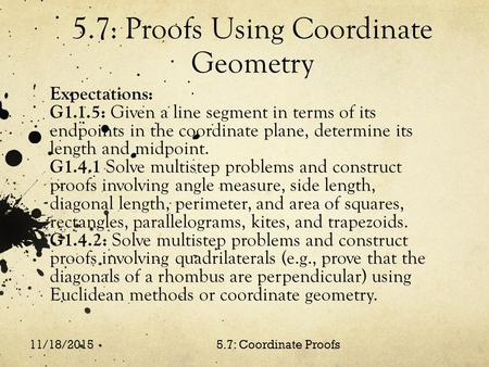 5.7: Proofs Using Coordinate Geometry Expectations: G1.1.5: Given a line segment in terms of its endpoints in the coordinate plane, determine its length.