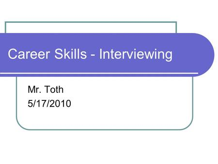 Career Skills - Interviewing Mr. Toth 5/17/2010. Preparing for an Interview Following these tips will help you: Research the company on the internet before.