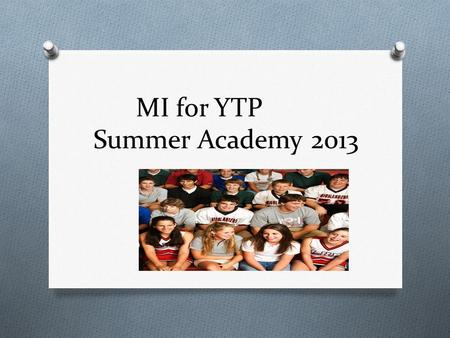 MI for YTP Summer Academy 2013. Rosalie Dan Heather.