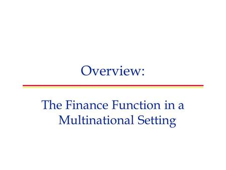 Overview: The Finance Function in a Multinational Setting.