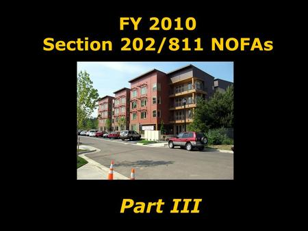 FY 2010 Section 202/811 NOFAs Part III. C OMMUNITY P LANNING AND D EVELOPMENT.