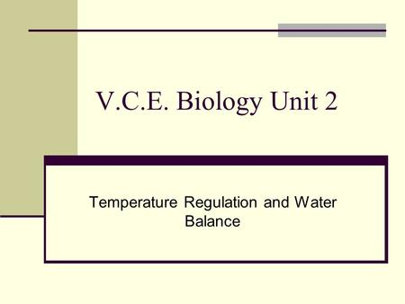 V.C.E. Biology Unit 2 Temperature Regulation and Water Balance.