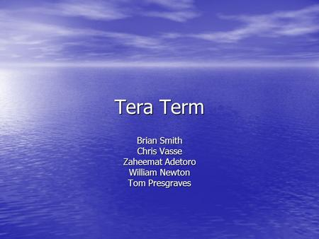 Tera Term Brian Smith Chris Vasse Zaheemat Adetoro William Newton Tom Presgraves.