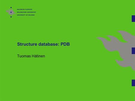 Structure database: PDB Tuomas Hätinen. Protein Data Bank A repository for 3-D biological macromolecular structure. It includes proteins, nucleic acids.