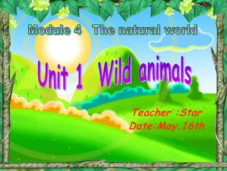 Teacher :Star Date:May.16th. Hello! I'm a zoo-keeper. Guess! What animals in my zoo?