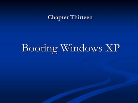 Chapter Thirteen Booting Windows XP. Objectives Understand the Windows XP boot process Understand the Windows XP boot process Troubleshoot system restoration.