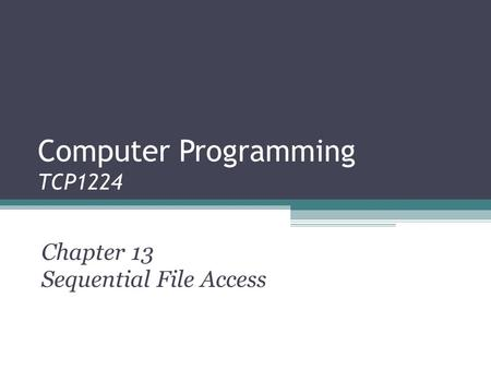 Computer Programming TCP1224 Chapter 13 Sequential File Access.