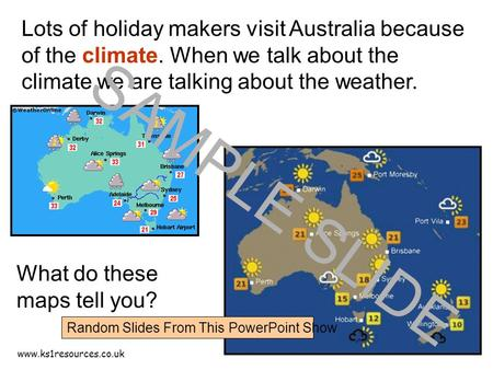 Www.ks1resources.co.uk Lots of holiday makers visit Australia because of the climate. When we talk about the climate we are talking about the weather.