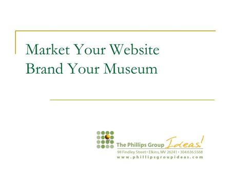 Market Your Website Brand Your Museum. Market your website Search Engine Optimization Spread the Word Social Networking Partnership Marketing.