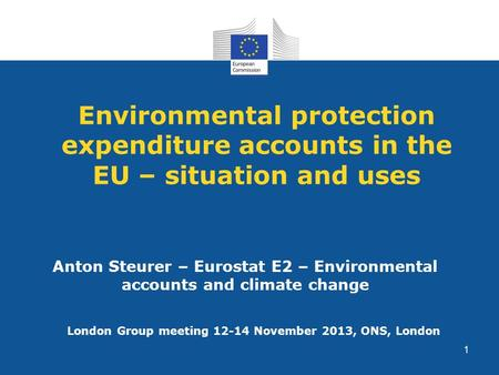 Environmental protection expenditure accounts in the EU – situation and uses Anton Steurer – Eurostat E2 – Environmental accounts and climate change London.