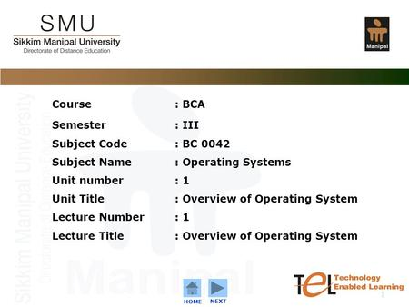 C o n f i d e n t i a l 1 Course: BCA Semester: III Subject Code : BC 0042 Subject Name: Operating Systems Unit number : 1 Unit Title: Overview of Operating.