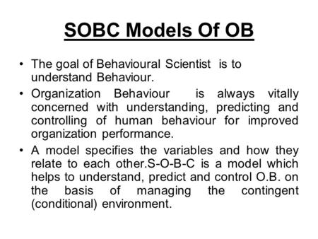 sobc model in ob Fiedler's contingency model research on the contingency model has shown that task-oriented leaders are more effective in highly favorable (1, 2, 3.