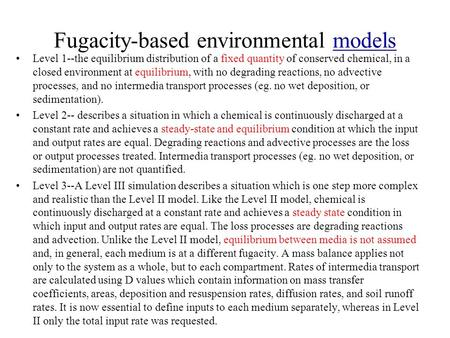 Fugacity-based environmental modelsmodels Level 1--the equilibrium distribution of a fixed quantity of conserved chemical, in a closed environment at equilibrium,