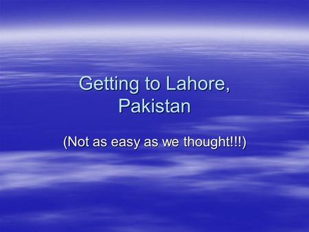 Getting to Lahore, Pakistan (Not as easy as we thought!!!)