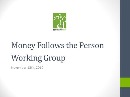 Money Follows the Person Working Group November 12th, 2010.